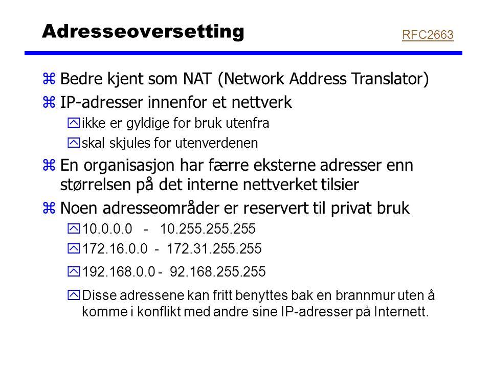 Adresseoversetting zBedre kjent som NAT (Network Address Translator) zIP-adresser innenfor et nettverk yikke er gyldige for bruk utenfra yskal skjules