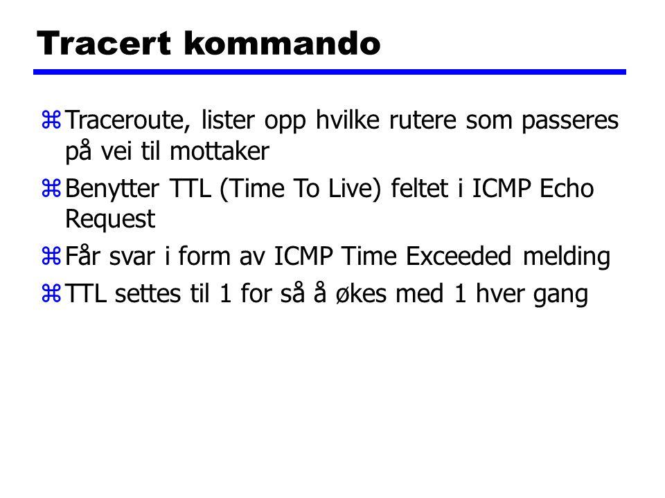 Tracert kommando zTraceroute, lister opp hvilke rutere som passeres på vei til mottaker zBenytter TTL (Time To Live) feltet i ICMP Echo Request zFår s