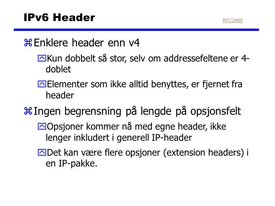IPv6 Header zEnklere header enn v4 yKun dobbelt så stor, selv om addressefeltene er 4- doblet yElementer som ikke alltid benyttes, er fjernet fra head