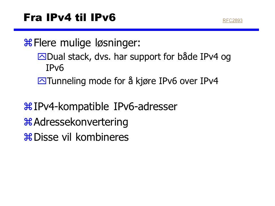 Fra IPv4 til IPv6 zFlere mulige løsninger: yDual stack, dvs. har support for både IPv4 og IPv6 yTunneling mode for å kjøre IPv6 over IPv4 zIPv4-kompat