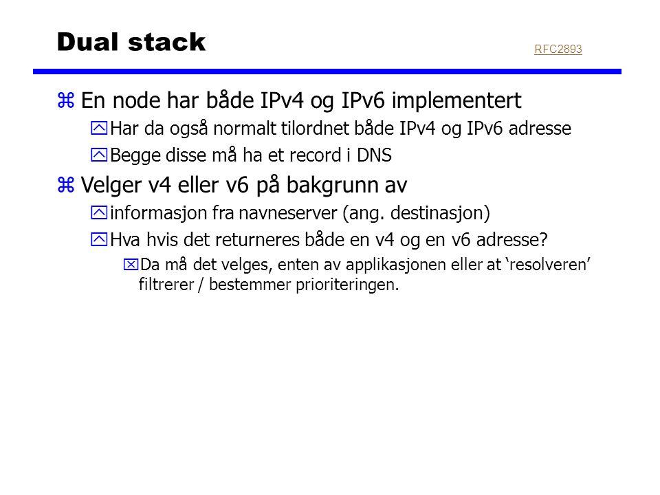 Dual stack zEn node har både IPv4 og IPv6 implementert yHar da også normalt tilordnet både IPv4 og IPv6 adresse yBegge disse må ha et record i DNS zVe