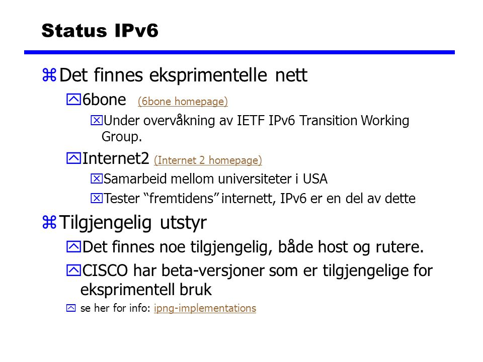 Status IPv6 zDet finnes eksprimentelle nett y6bone (6bone homepage) (6bone homepage) xUnder overvåkning av IETF IPv6 Transition Working Group. yIntern
