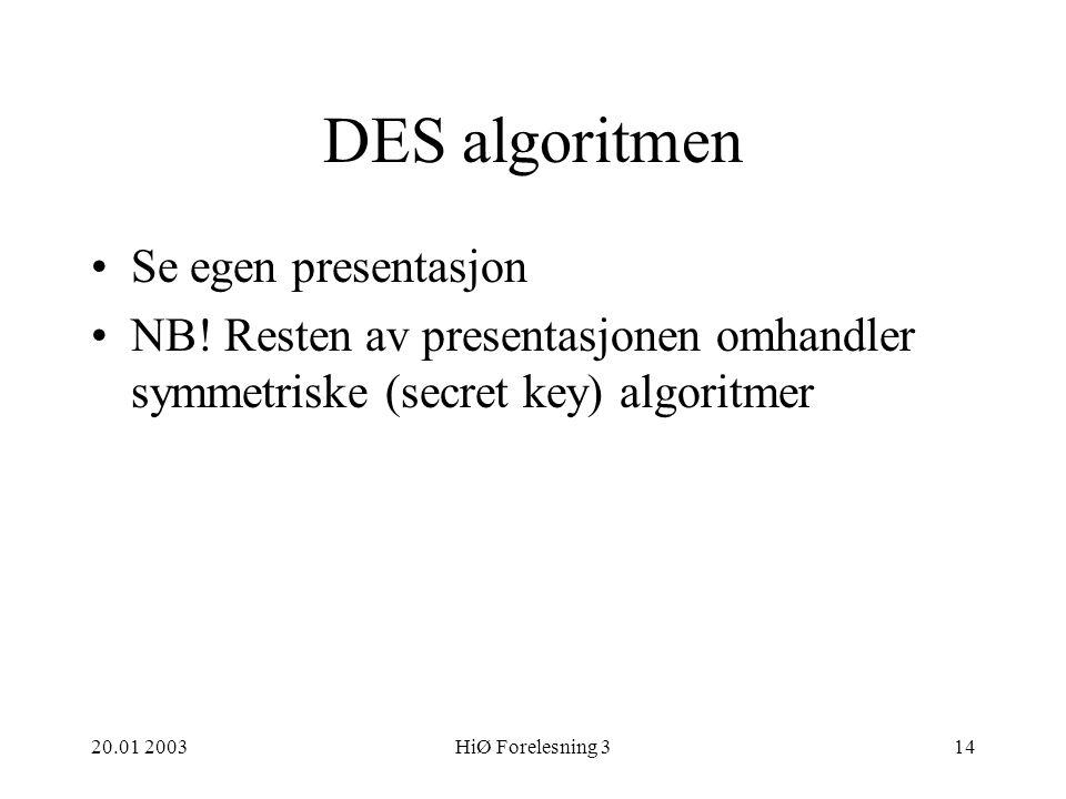 20.01 2003HiØ Forelesning 314 DES algoritmen Se egen presentasjon NB.