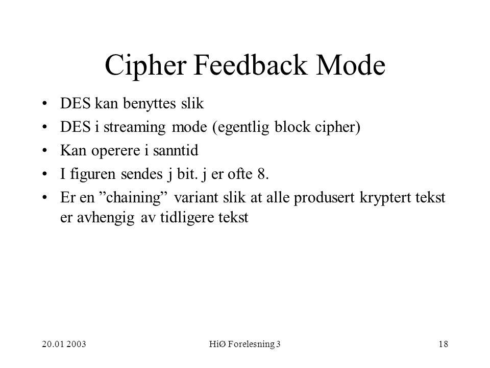 20.01 2003HiØ Forelesning 318 Cipher Feedback Mode DES kan benyttes slik DES i streaming mode (egentlig block cipher) Kan operere i sanntid I figuren sendes j bit.