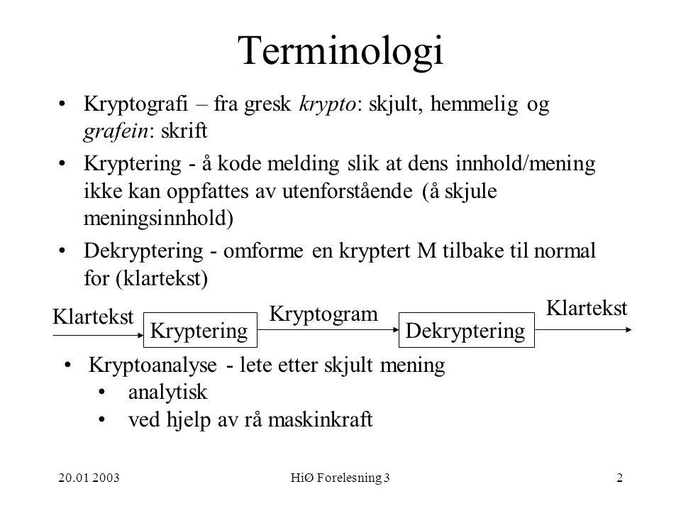 20.01 2003HiØ Forelesning 313 Asymmetriske algoritmer Public Key algoritmer K E  K D (RSA algoritmen) P = D(K D,E(K E,P)) ED MKrypto- gram M K E D MKrypto- gram M KEKE KDKD Symmetriske algoritmer Private Key algoritmer K E = K D (DES algoritmen) P = D(K,E(K,P))
