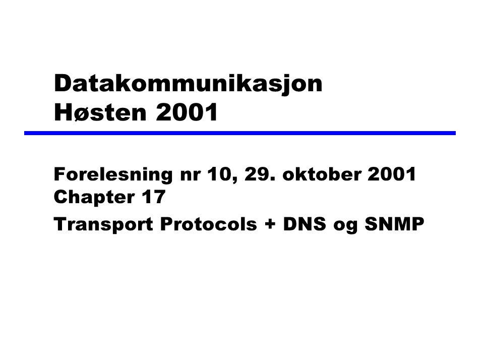 Datakommunikasjon Høsten 2001 Forelesning nr 10, 29. oktober 2001 Chapter 17 Transport Protocols + DNS og SNMP