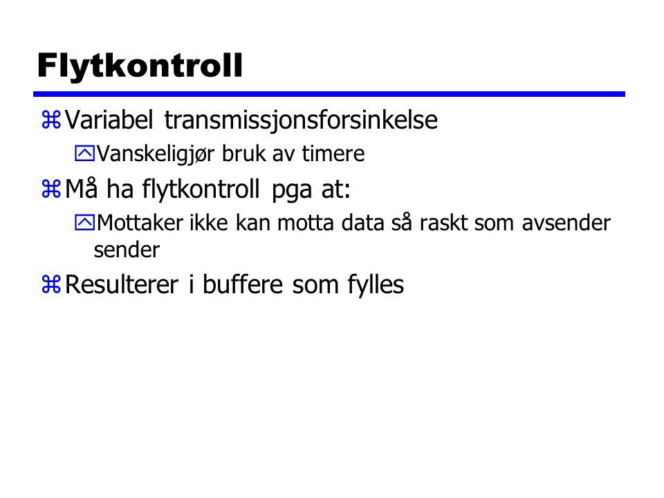 Flytkontroll zVariabel transmissjonsforsinkelse yVanskeligjør bruk av timere zMå ha flytkontroll pga at: yMottaker ikke kan motta data så raskt som avsender sender zResulterer i buffere som fylles