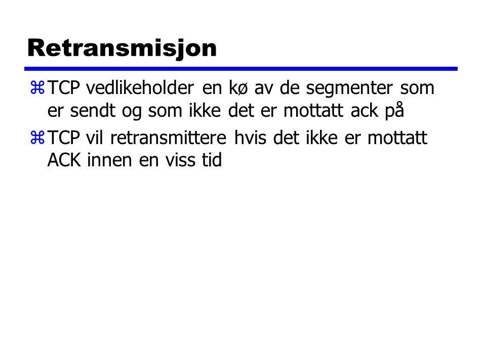Retransmisjon zTCP vedlikeholder en kø av de segmenter som er sendt og som ikke det er mottatt ack på zTCP vil retransmittere hvis det ikke er mottatt ACK innen en viss tid
