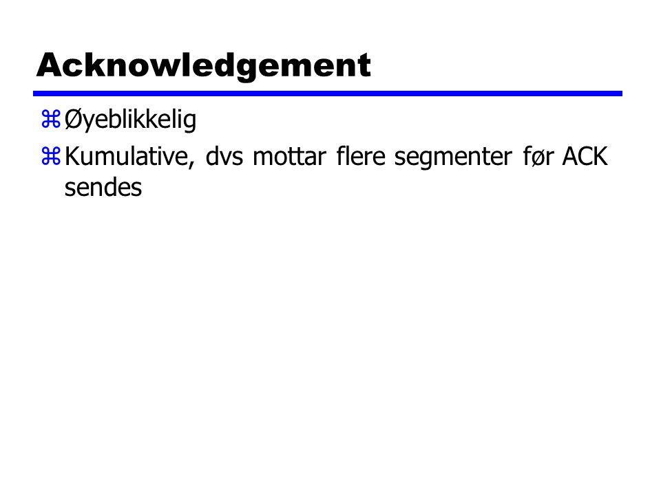 Acknowledgement zØyeblikkelig zKumulative, dvs mottar flere segmenter før ACK sendes