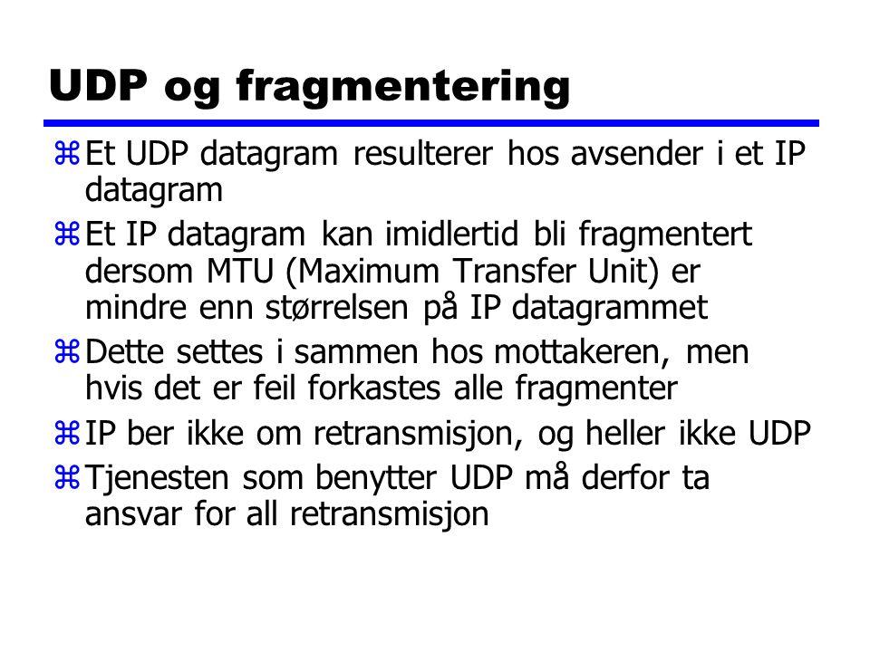 UDP og fragmentering zEt UDP datagram resulterer hos avsender i et IP datagram zEt IP datagram kan imidlertid bli fragmentert dersom MTU (Maximum Tran