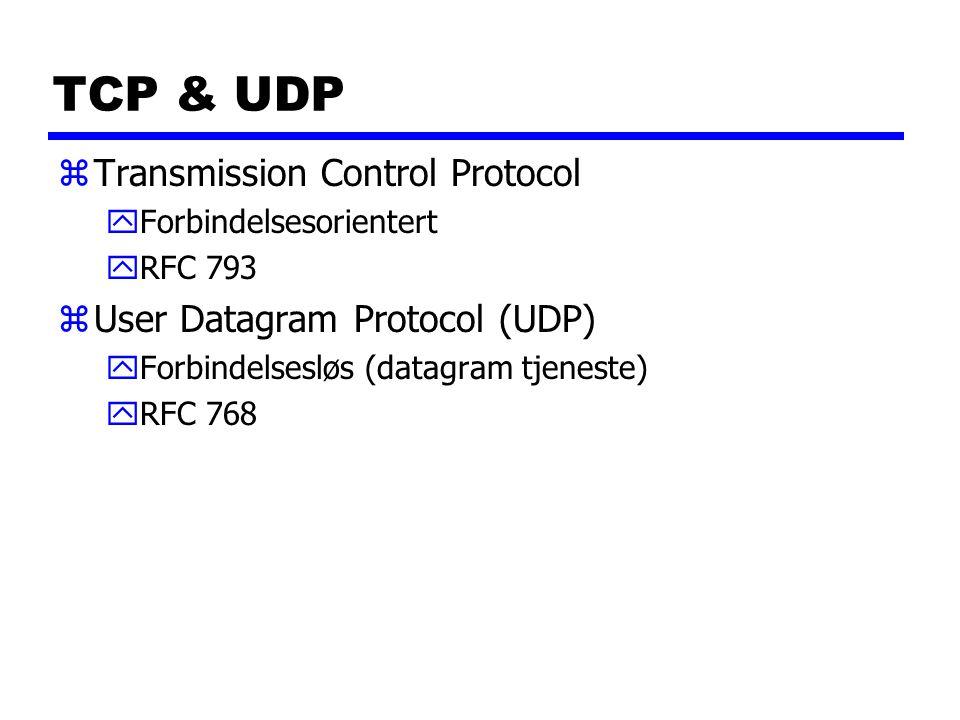 TCP & UDP zTransmission Control Protocol yForbindelsesorientert yRFC 793 zUser Datagram Protocol (UDP) yForbindelsesløs (datagram tjeneste) yRFC 768