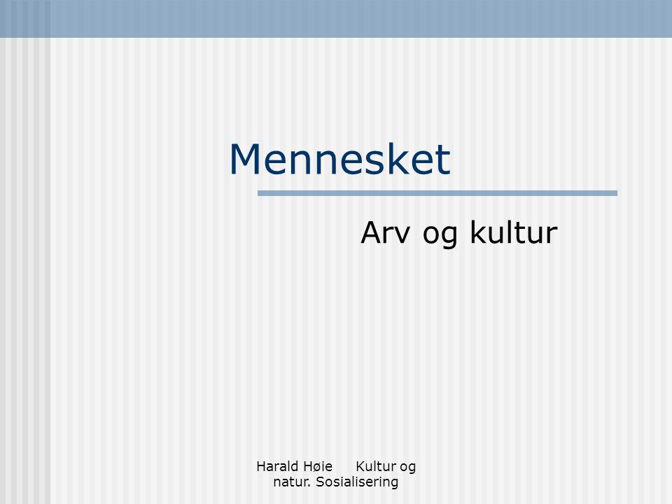 Harald Høie Kultur og natur. Sosialisering Mennesket Arv og kultur