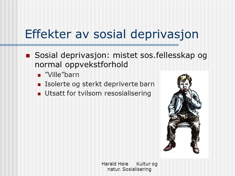 """Harald Høie Kultur og natur. Sosialisering Effekter av sosial deprivasjon Sosial deprivasjon: mistet sos.fellesskap og normal oppvekstforhold """"Ville""""b"""