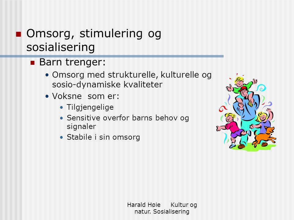 Harald Høie Kultur og natur. Sosialisering Omsorg, stimulering og sosialisering Barn trenger: Omsorg med strukturelle, kulturelle og sosio-dynamiske k