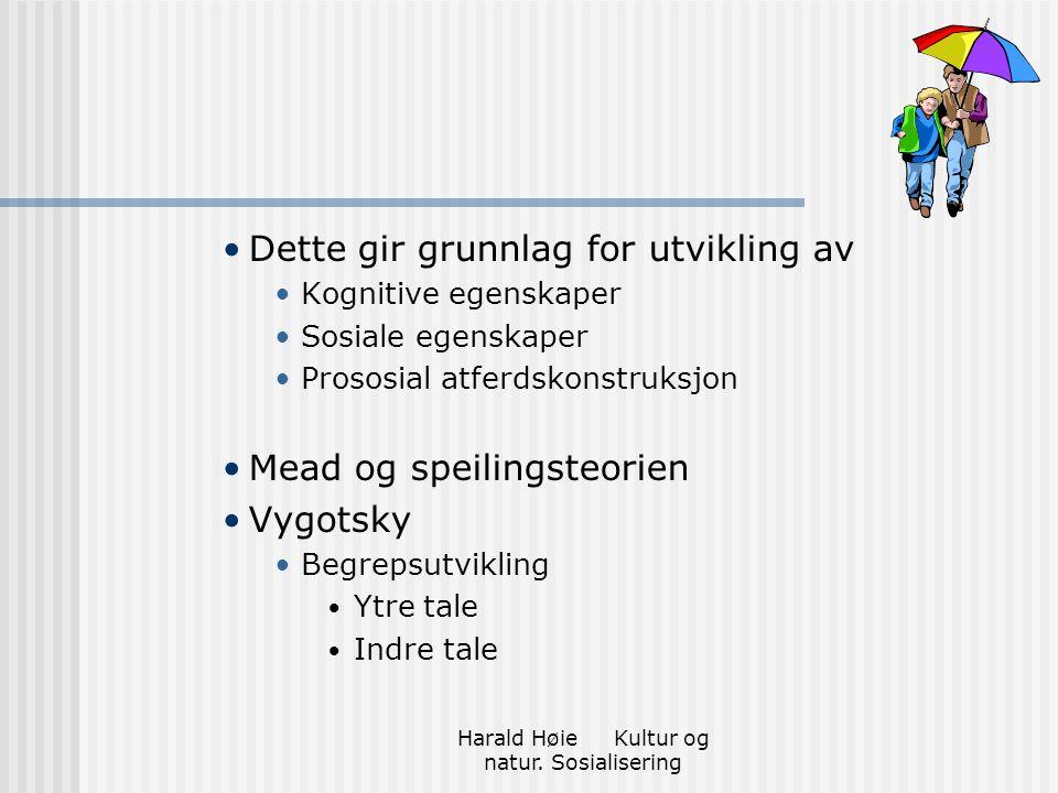 Harald Høie Kultur og natur. Sosialisering Dette gir grunnlag for utvikling av Kognitive egenskaper Sosiale egenskaper Prososial atferdskonstruksjon M