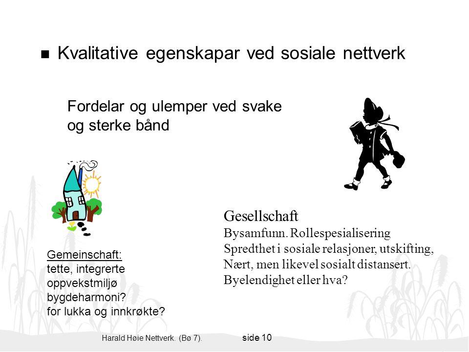 Harald Høie Nettverk. (Bø 7). side 10 n Kvalitative egenskapar ved sosiale nettverk Fordelar og ulemper ved svake og sterke bånd Gemeinschaft: tette,