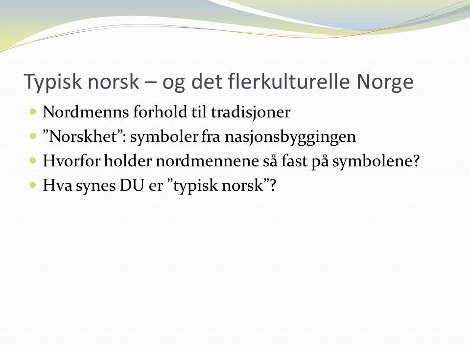 """Typisk norsk – og det flerkulturelle Norge Nordmenns forhold til tradisjoner """"Norskhet"""": symboler fra nasjonsbyggingen Hvorfor holder nordmennene så f"""