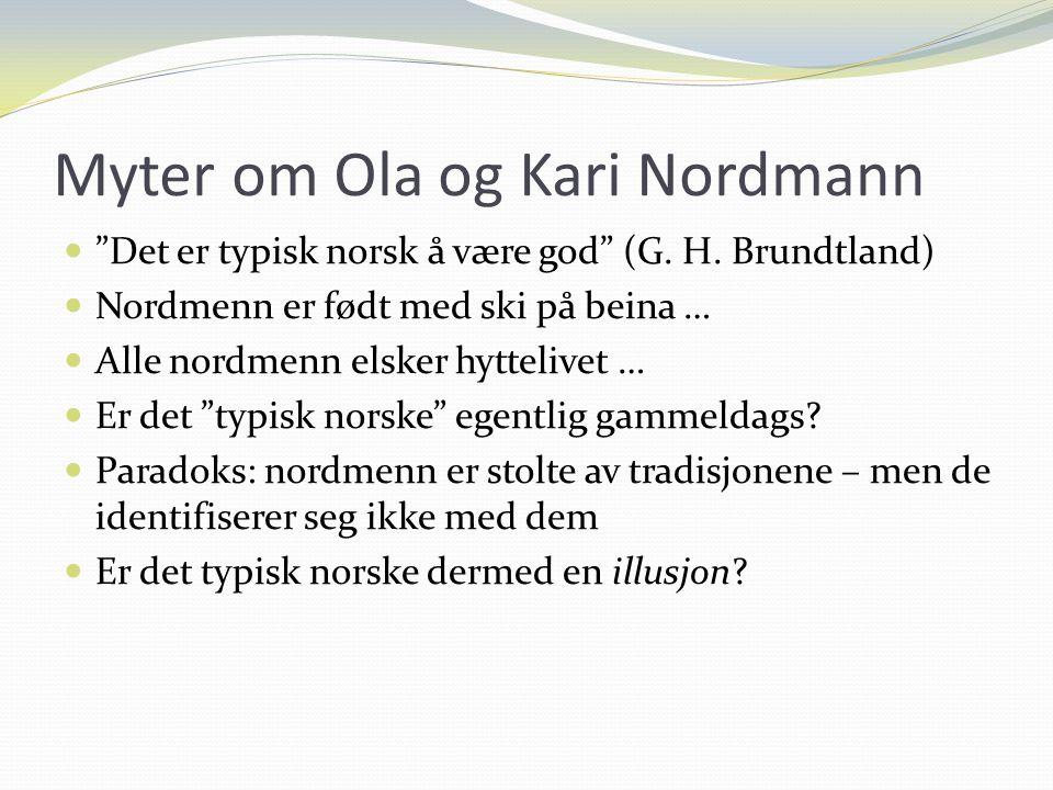 """Myter om Ola og Kari Nordmann """"Det er typisk norsk å være god"""" (G. H. Brundtland) Nordmenn er født med ski på beina … Alle nordmenn elsker hyttelivet"""
