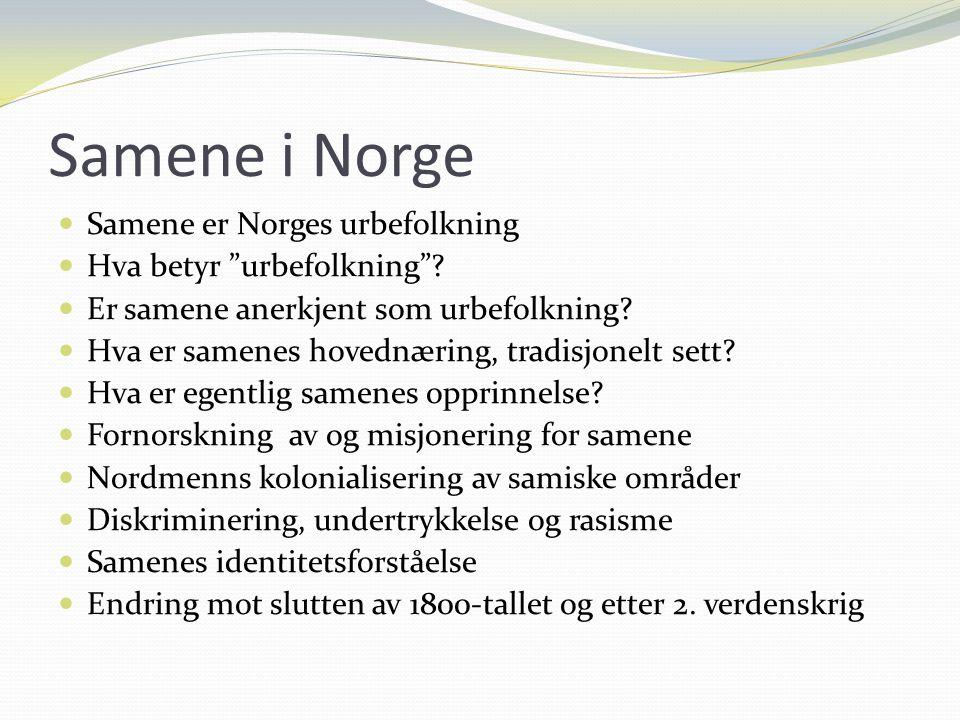 """Samene i Norge Samene er Norges urbefolkning Hva betyr """"urbefolkning""""? Er samene anerkjent som urbefolkning? Hva er samenes hovednæring, tradisjonelt"""
