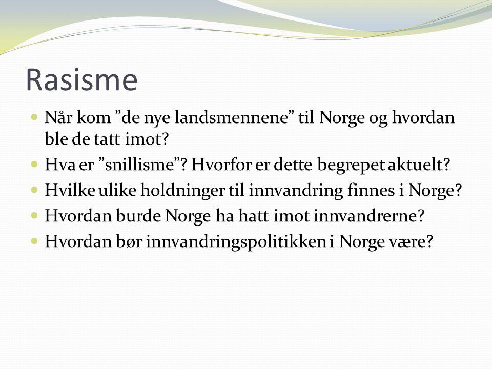 """Rasisme Når kom """"de nye landsmennene"""" til Norge og hvordan ble de tatt imot? Hva er """"snillisme""""? Hvorfor er dette begrepet aktuelt? Hvilke ulike holdn"""