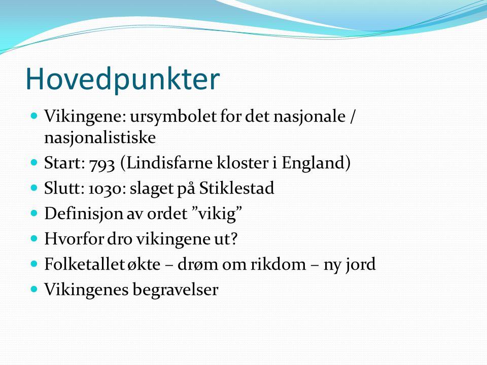 Hovedpunkter Vikingene: ursymbolet for det nasjonale / nasjonalistiske Start: 793 (Lindisfarne kloster i England) Slutt: 1030: slaget på Stiklestad De
