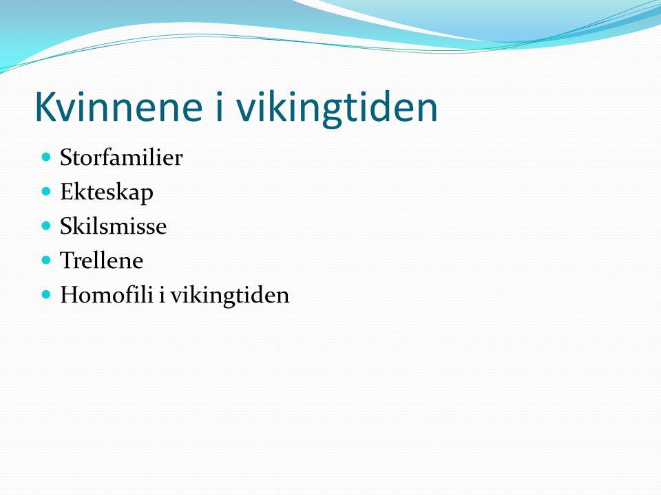 Kvinnene i vikingtiden Storfamilier Ekteskap Skilsmisse Trellene Homofili i vikingtiden