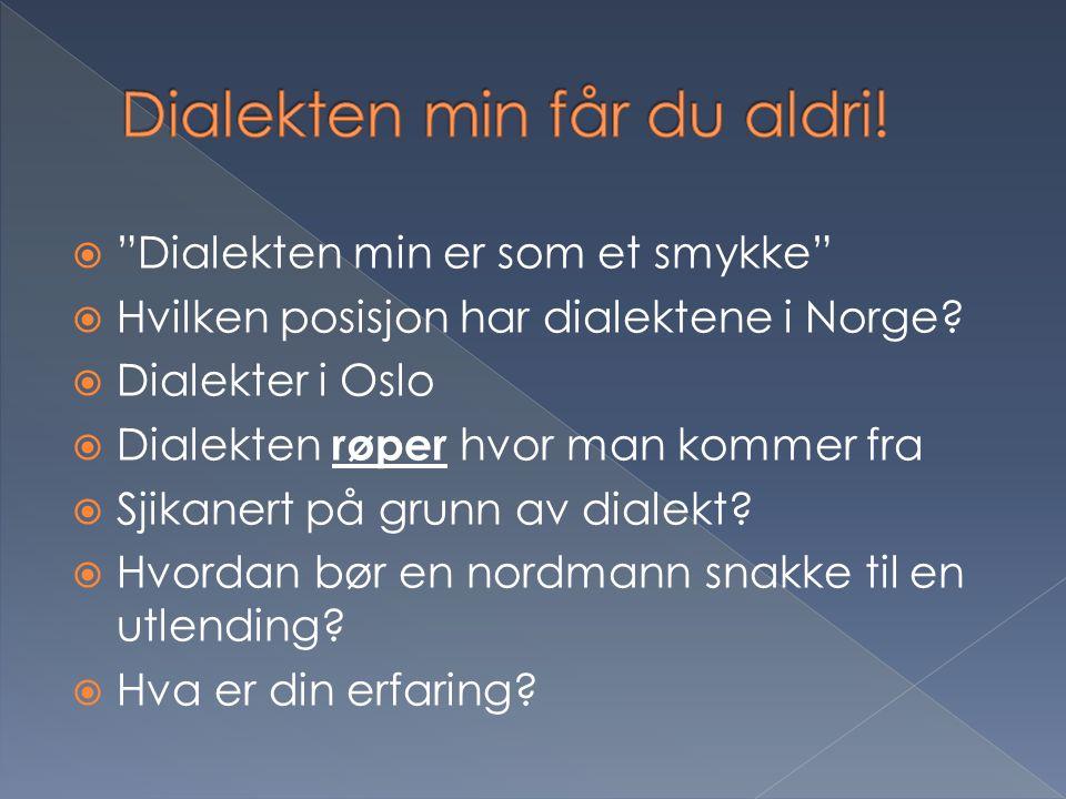 """ """"Dialekten min er som et smykke""""  Hvilken posisjon har dialektene i Norge?  Dialekter i Oslo  Dialekten røper hvor man kommer fra  Sjikanert på"""