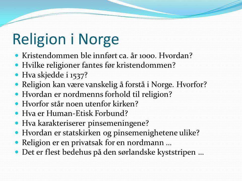Religion i Norge Kristendommen ble innført ca.år 1000.