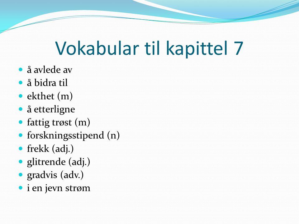 Vokabular til kapittel 7 å avlede av å bidra til ekthet (m) å etterligne fattig trøst (m) forskningsstipend (n) frekk (adj.) glitrende (adj.) gradvis