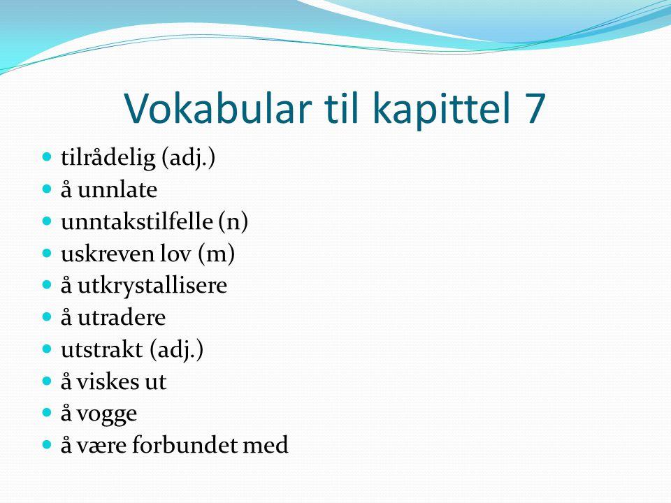 Vokabular til kapittel 7 tilrådelig (adj.) å unnlate unntakstilfelle (n) uskreven lov (m) å utkrystallisere å utradere utstrakt (adj.) å viskes ut å v