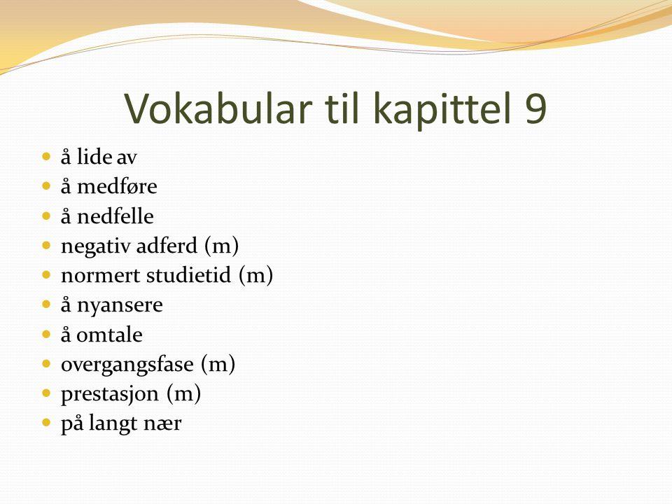 Vokabular til kapittel 9 å lide av å medføre å nedfelle negativ adferd (m) normert studietid (m) å nyansere å omtale overgangsfase (m) prestasjon (m) på langt nær