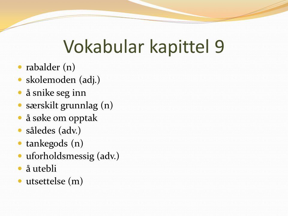 Vokabular kapittel 9 rabalder (n) skolemoden (adj.) å snike seg inn særskilt grunnlag (n) å søke om opptak således (adv.) tankegods (n) uforholdsmessig (adv.) å utebli utsettelse (m)