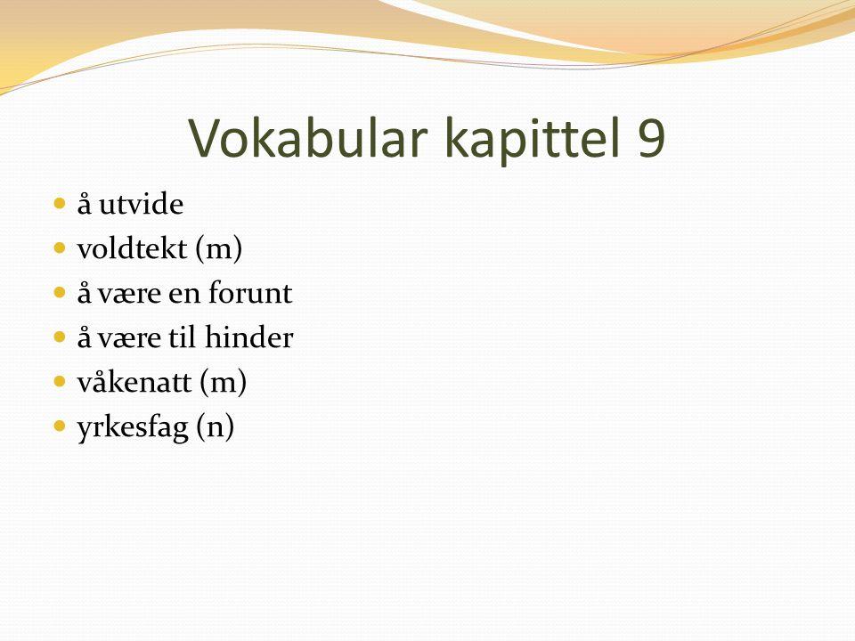 Vokabular kapittel 9 å utvide voldtekt (m) å være en forunt å være til hinder våkenatt (m) yrkesfag (n)