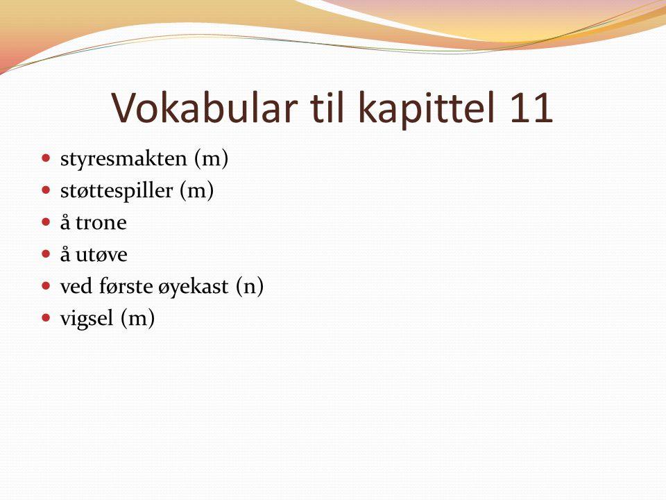 Vokabular til kapittel 11 styresmakten (m) støttespiller (m) å trone å utøve ved første øyekast (n) vigsel (m)