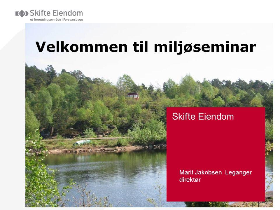 Skifte Eiendom Marit Jakobsen Leganger direktør Velkommen til miljøseminar