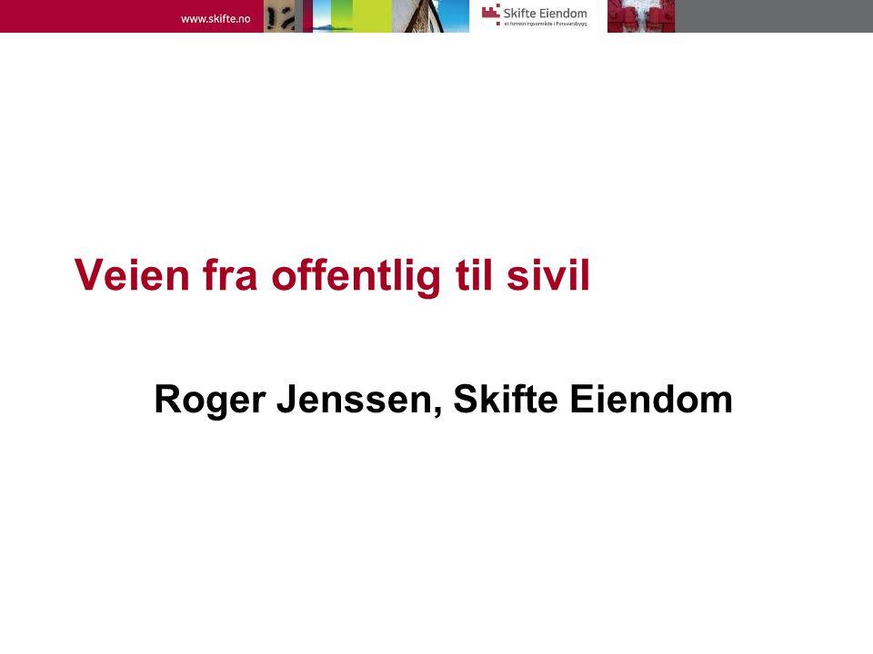 Veien fra offentlig til sivil Roger Jenssen, Skifte Eiendom
