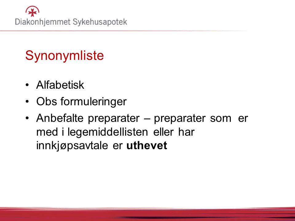 Synonymliste Alfabetisk Obs formuleringer Anbefalte preparater – preparater som er med i legemiddellisten eller har innkjøpsavtale er uthevet