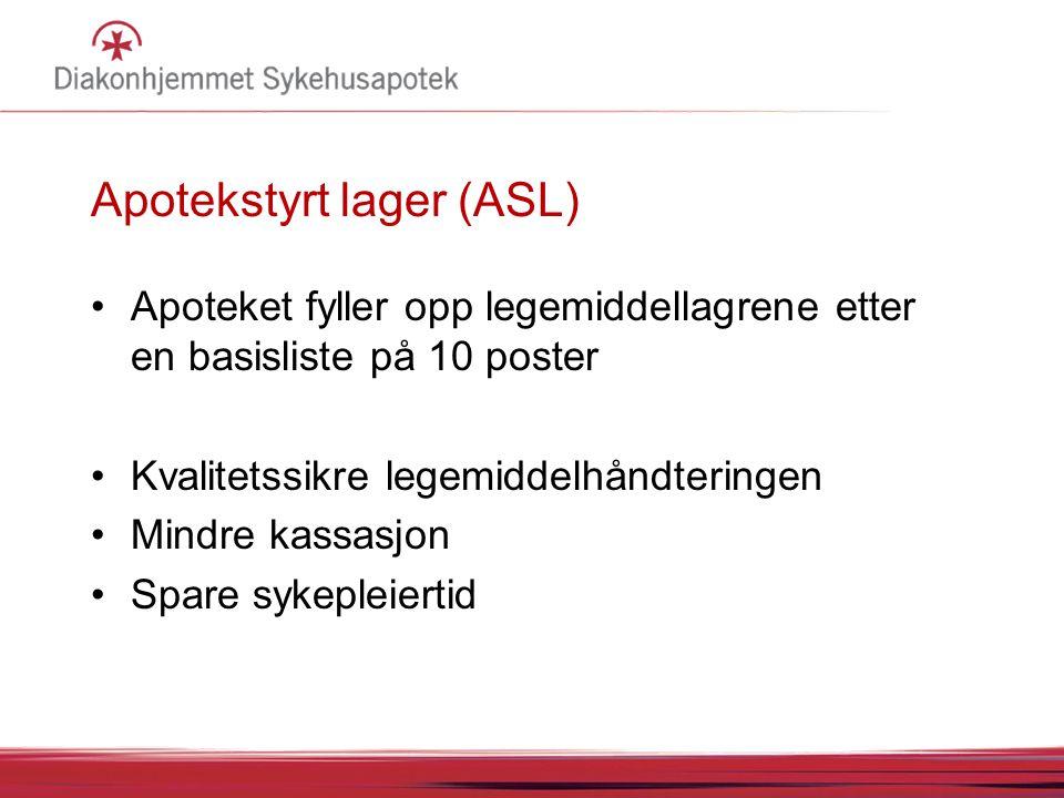 Apotekstyrt lager (ASL) Apoteket fyller opp legemiddellagrene etter en basisliste på 10 poster Kvalitetssikre legemiddelhåndteringen Mindre kassasjon