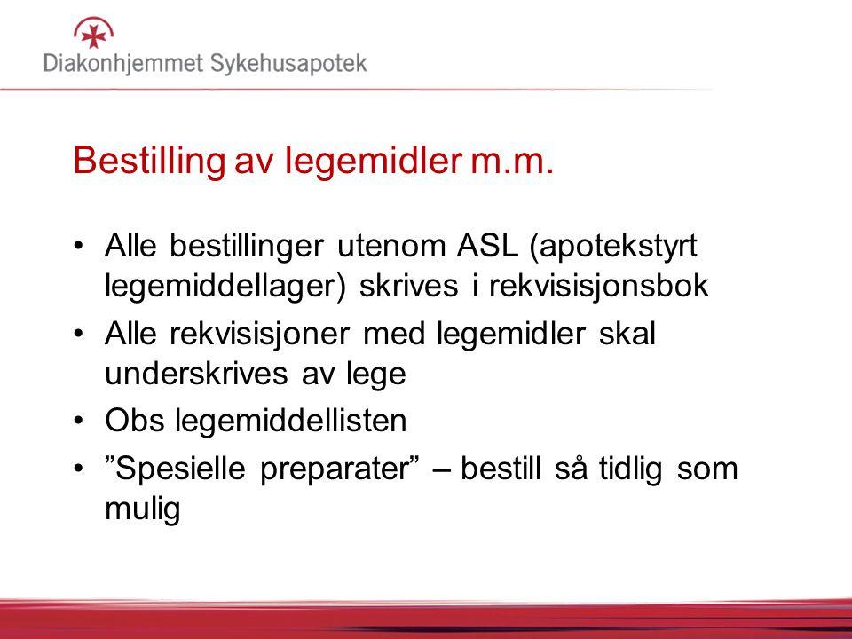 Bestilling av legemidler m.m. Alle bestillinger utenom ASL (apotekstyrt legemiddellager) skrives i rekvisisjonsbok Alle rekvisisjoner med legemidler s
