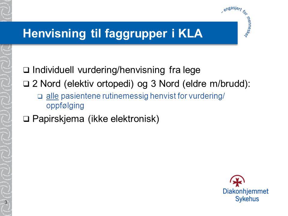 Henvisning til faggrupper i KLA  Individuell vurdering/henvisning fra lege  2 Nord (elektiv ortopedi) og 3 Nord (eldre m/brudd):  alle pasientene rutinemessig henvist for vurdering/ oppfølging  Papirskjema (ikke elektronisk) 3