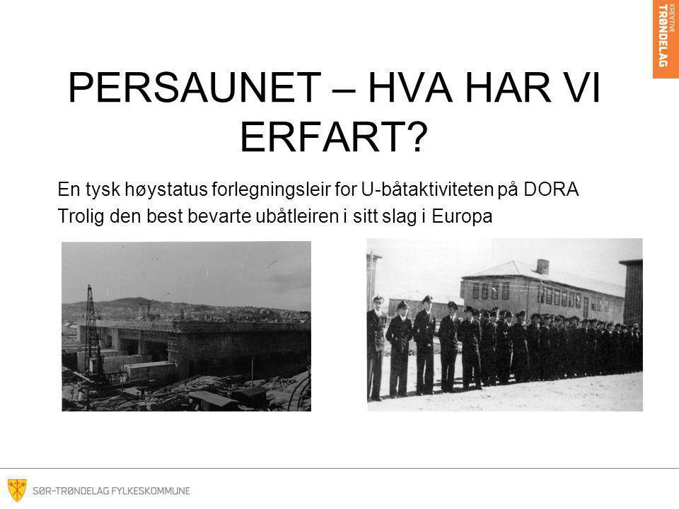 PERSAUNET – HVA HAR VI ERFART? En tysk høystatus forlegningsleir for U-båtaktiviteten på DORA Trolig den best bevarte ubåtleiren i sitt slag i Europa