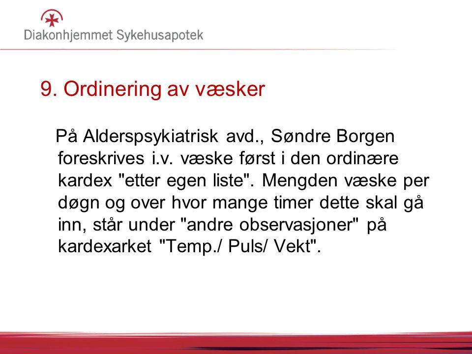 9. Ordinering av væsker På Alderspsykiatrisk avd., Søndre Borgen foreskrives i.v. væske først i den ordinære kardex