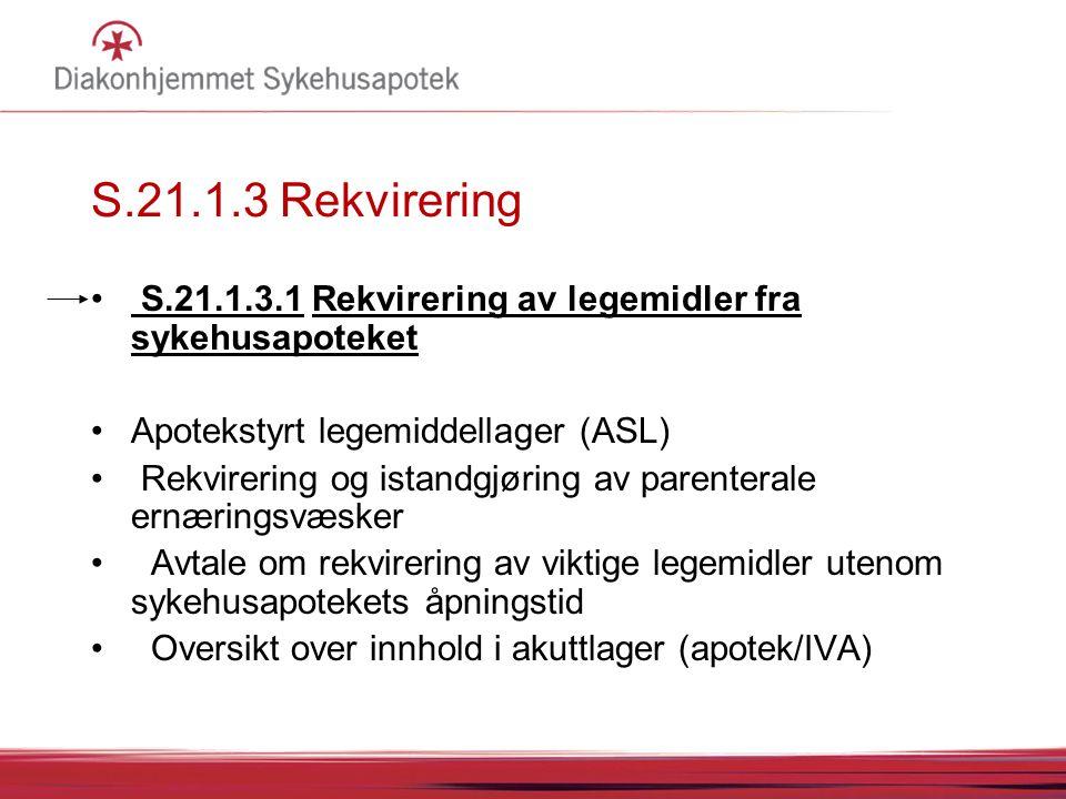 S.21.1.3 Rekvirering S.21.1.3.1 Rekvirering av legemidler fra sykehusapoteket Apotekstyrt legemiddellager (ASL) Rekvirering og istandgjøring av parent