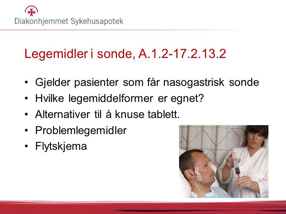 Legemidler i sonde, A.1.2-17.2.13.2 Gjelder pasienter som får nasogastrisk sonde Hvilke legemiddelformer er egnet? Alternativer til å knuse tablett. P