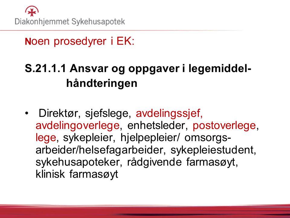 N oen prosedyrer i EK: S.21.1.1 Ansvar og oppgaver i legemiddel- håndteringen Direktør, sjefslege, avdelingssjef, avdelingoverlege, enhetsleder, posto