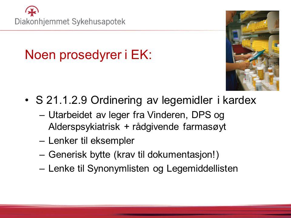 Noen prosedyrer i EK: S 21.1.2.9 Ordinering av legemidler i kardex –Utarbeidet av leger fra Vinderen, DPS og Alderspsykiatrisk + rådgivende farmasøyt