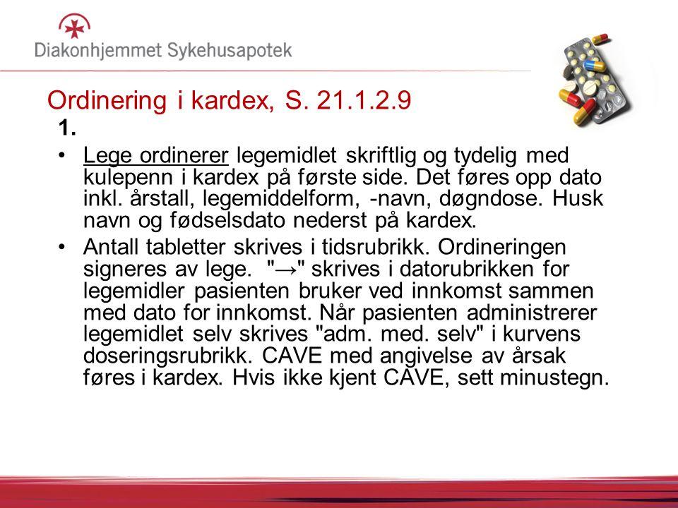 Ordinering i kardex, S. 21.1.2.9 1. Lege ordinerer legemidlet skriftlig og tydelig med kulepenn i kardex på første side. Det føres opp dato inkl. årst