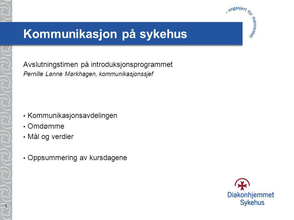 1 Kommunikasjon på sykehus Avslutningstimen på introduksjonsprogrammet Pernille Lønne Mørkhagen, kommunikasjonssjef Kommunikasjonsavdelingen Omdømme M