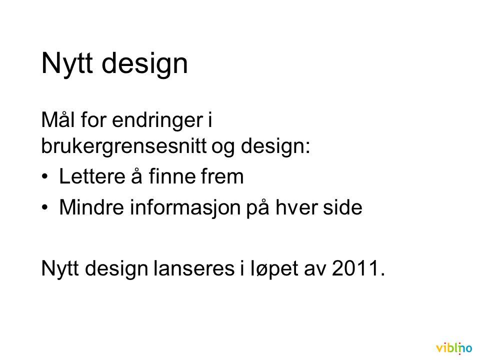 Nytt design Mål for endringer i brukergrensesnitt og design: Lettere å finne frem Mindre informasjon på hver side Nytt design lanseres i løpet av 2011.