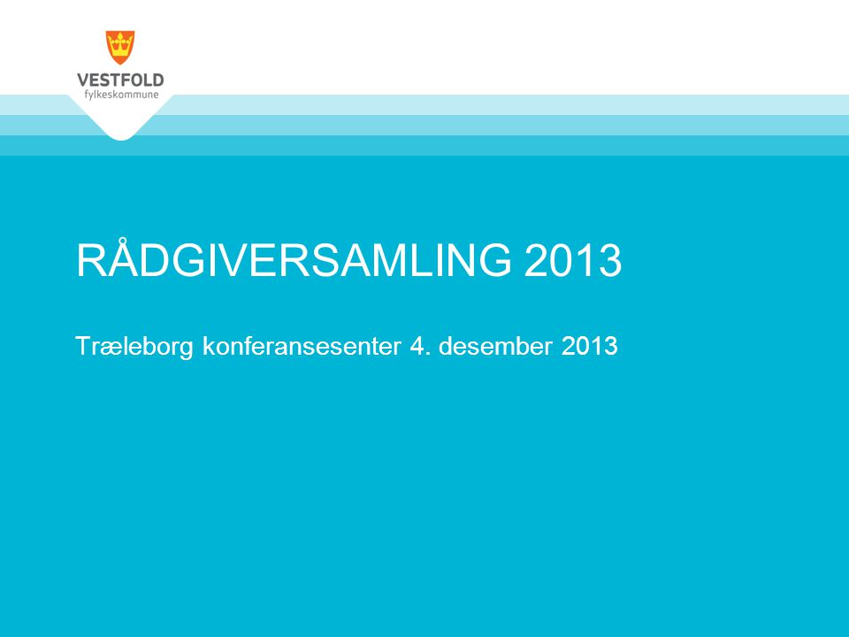 RÅDGIVERSAMLING 2013 Træleborg konferansesenter 4. desember 2013
